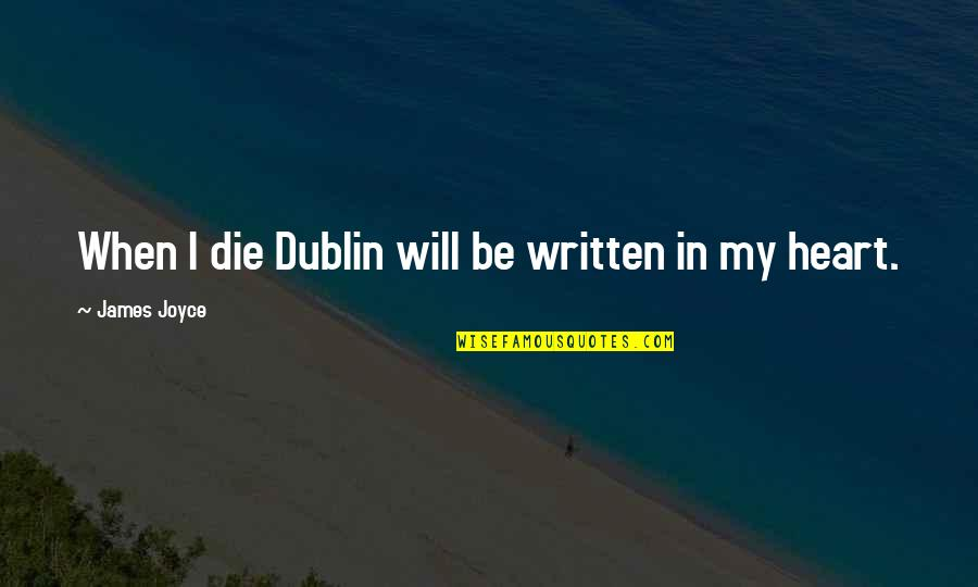 Windjammers Quotes By James Joyce: When I die Dublin will be written in
