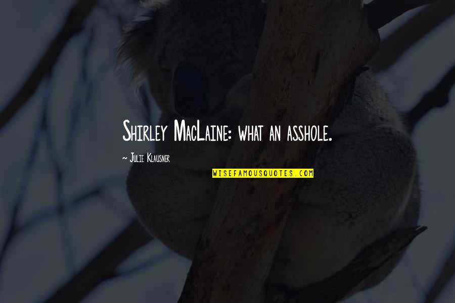 Windjammers Quotes By Julie Klausner: Shirley MacLaine: what an asshole.