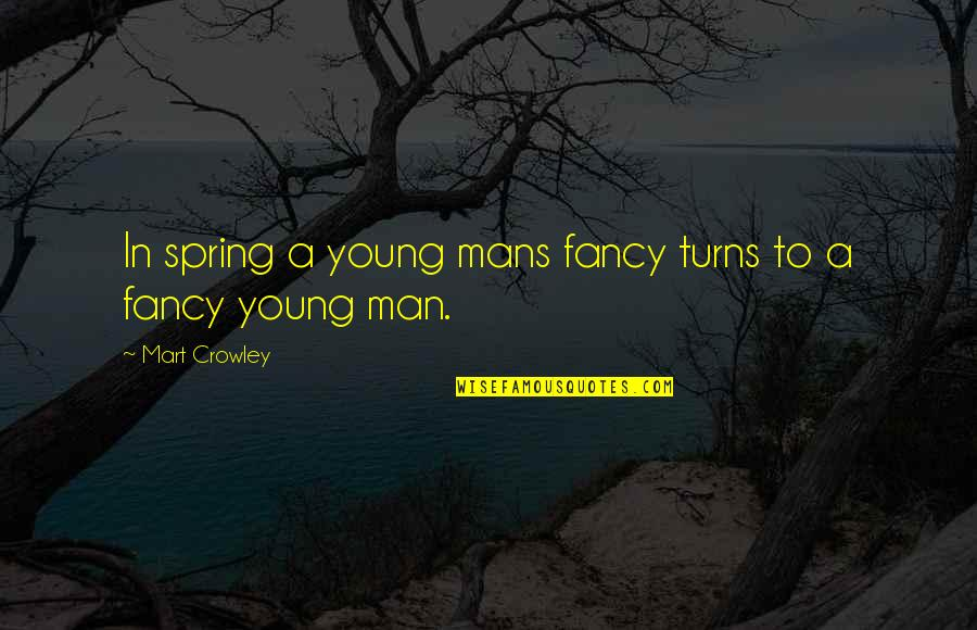 Windjammers Quotes By Mart Crowley: In spring a young mans fancy turns to