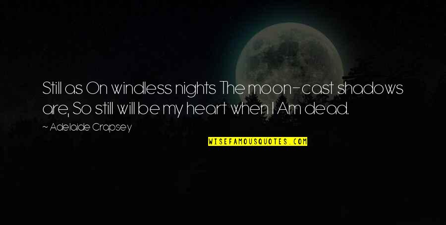 Windless Quotes By Adelaide Crapsey: Still as On windless nights The moon-cast shadows