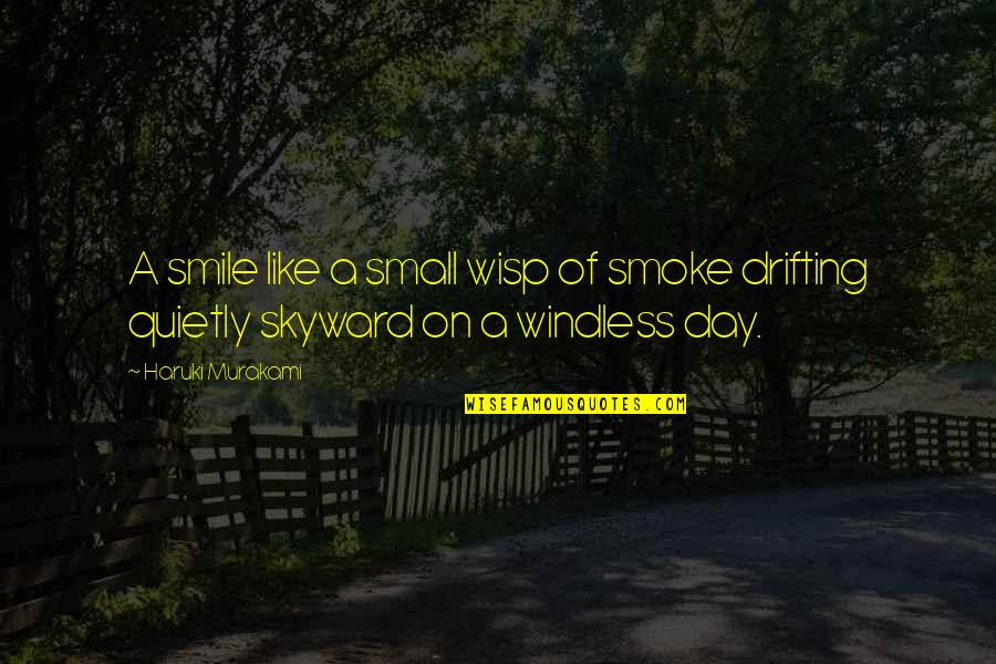 Windless Quotes By Haruki Murakami: A smile like a small wisp of smoke