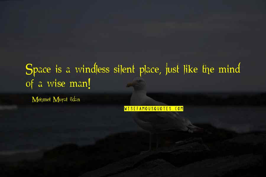 Windless Quotes By Mehmet Murat Ildan: Space is a windless silent place, just like