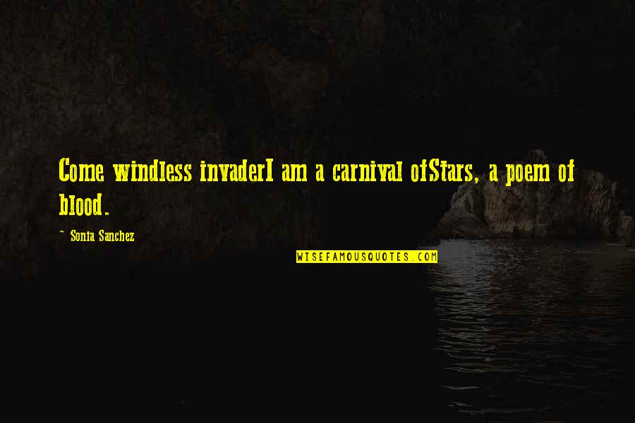 Windless Quotes By Sonia Sanchez: Come windless invaderI am a carnival ofStars, a