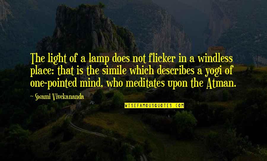 Windless Quotes By Swami Vivekananda: The light of a lamp does not flicker