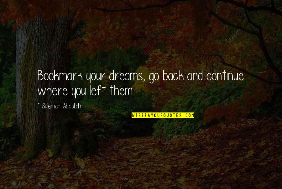 Windmilled Quotes By Suleman Abdullah: Bookmark your dreams, go back and continue where