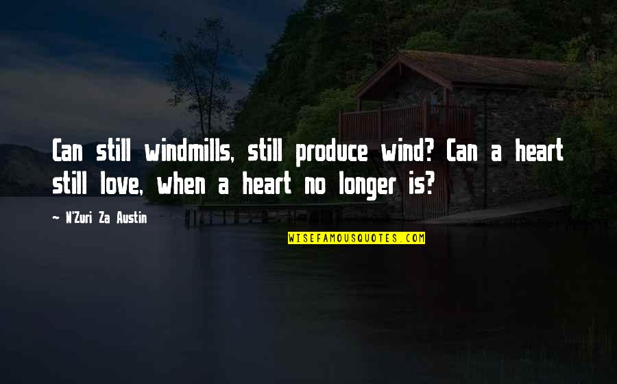 Windmills Quotes And Quotes By N'Zuri Za Austin: Can still windmills, still produce wind? Can a