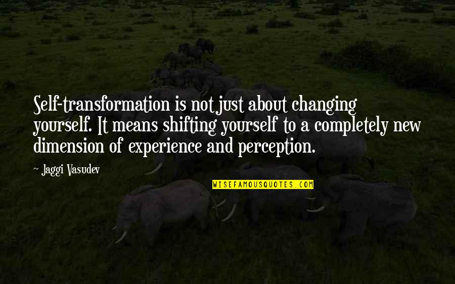 Window Closes Door Opens Quotes By Jaggi Vasudev: Self-transformation is not just about changing yourself. It