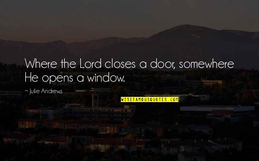 Window Closes Door Opens Quotes By Julie Andrews: Where the Lord closes a door, somewhere He