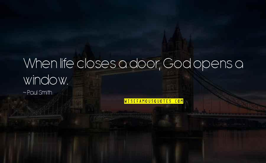 Window Closes Door Opens Quotes By Paul Smith: When life closes a door, God opens a
