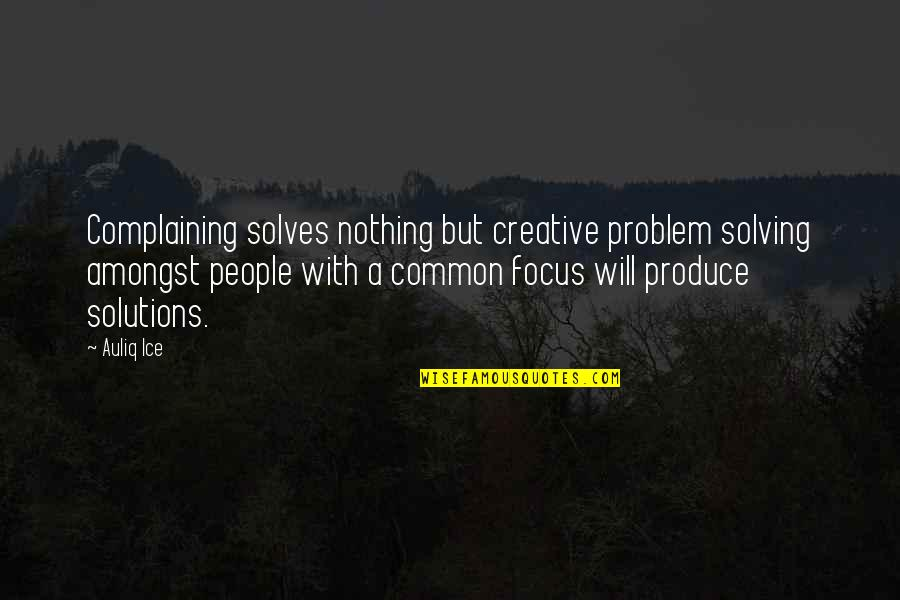 Window Licker Quotes By Auliq Ice: Complaining solves nothing but creative problem solving amongst