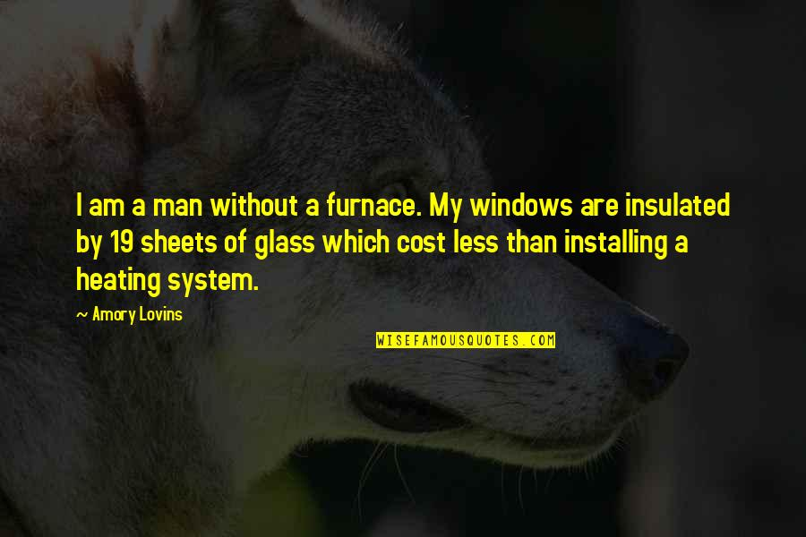 Windows 7 Quotes By Amory Lovins: I am a man without a furnace. My