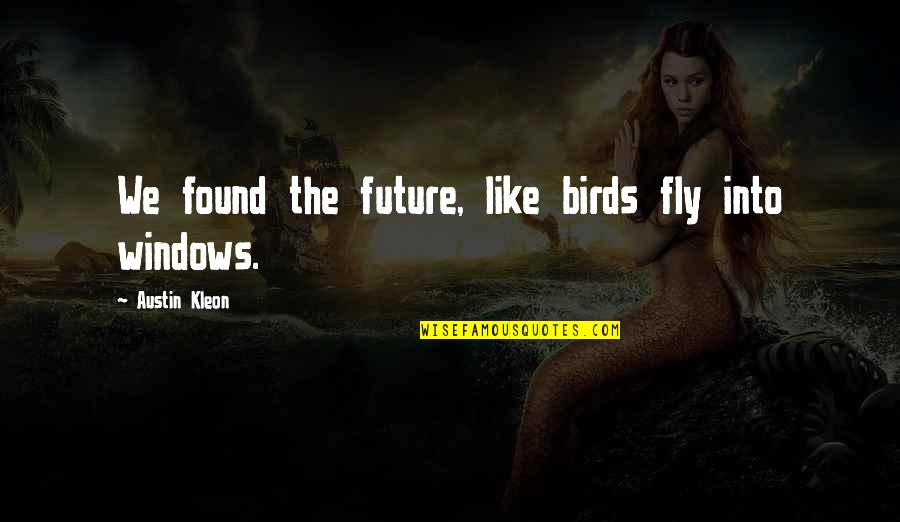 Windows 7 Quotes By Austin Kleon: We found the future, like birds fly into