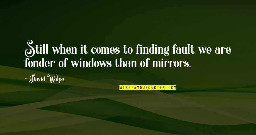 Windows 7 Quotes By David Wolpe: Still when it comes to finding fault we