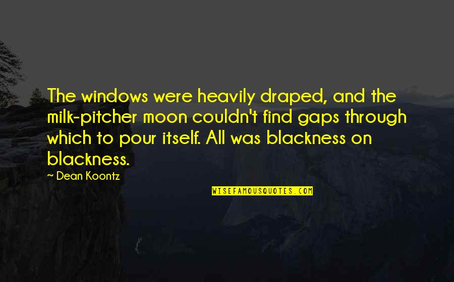 Windows 7 Quotes By Dean Koontz: The windows were heavily draped, and the milk-pitcher