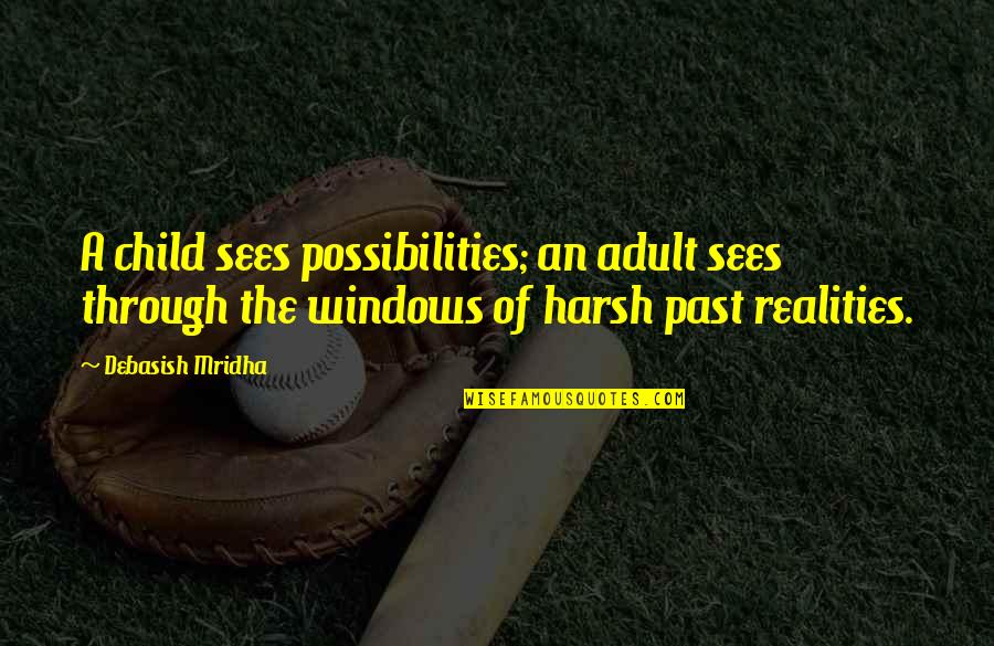 Windows 7 Quotes By Debasish Mridha: A child sees possibilities; an adult sees through