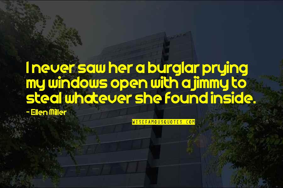 Windows 7 Quotes By Ellen Miller: I never saw her a burglar prying my