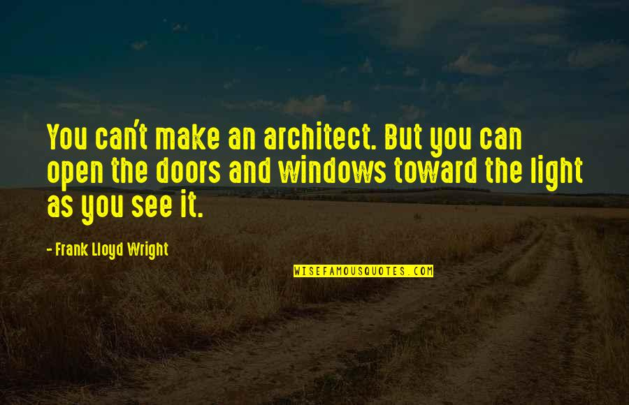 Windows 7 Quotes By Frank Lloyd Wright: You can't make an architect. But you can