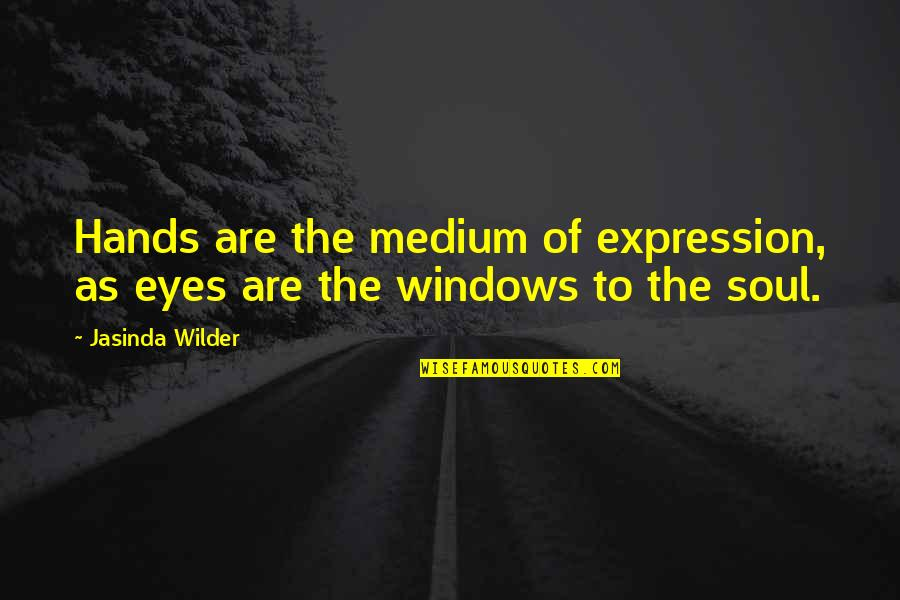 Windows 7 Quotes By Jasinda Wilder: Hands are the medium of expression, as eyes