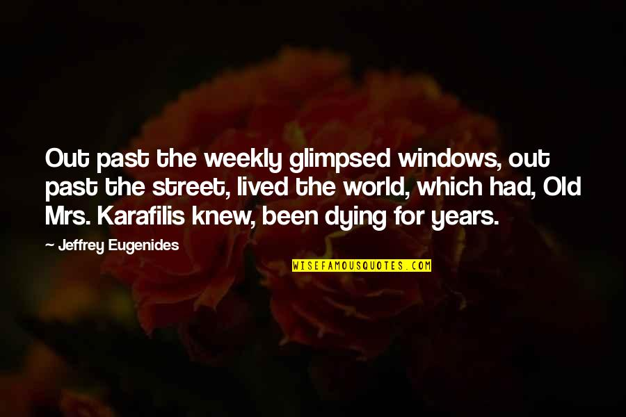 Windows 7 Quotes By Jeffrey Eugenides: Out past the weekly glimpsed windows, out past