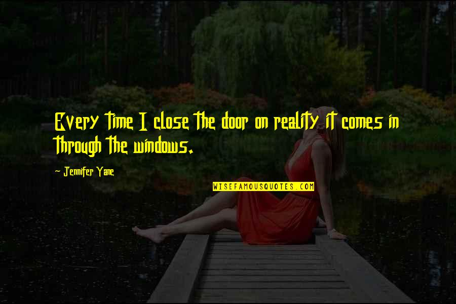 Windows 7 Quotes By Jennifer Yane: Every time I close the door on reality