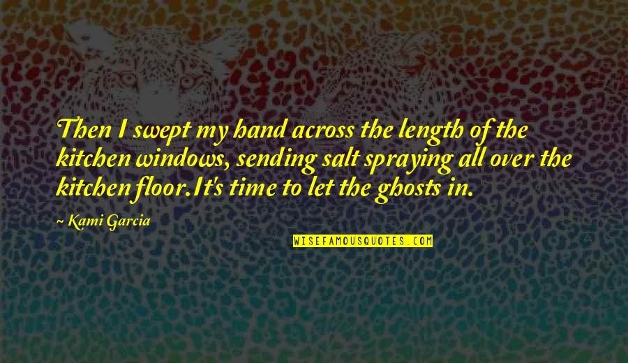 Windows 7 Quotes By Kami Garcia: Then I swept my hand across the length
