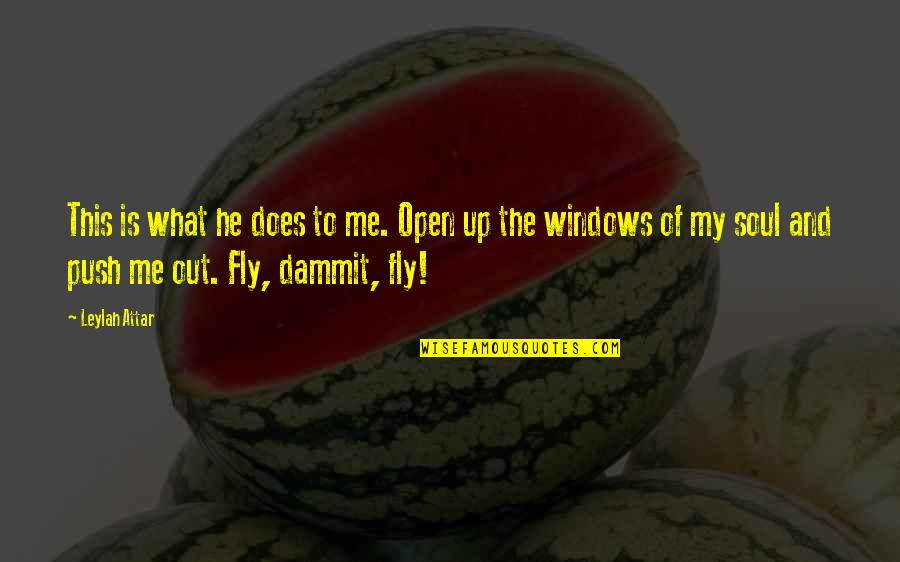 Windows 7 Quotes By Leylah Attar: This is what he does to me. Open