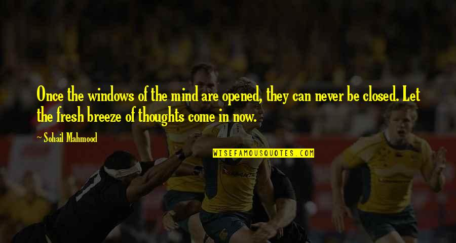 Windows 7 Quotes By Sohail Mahmood: Once the windows of the mind are opened,