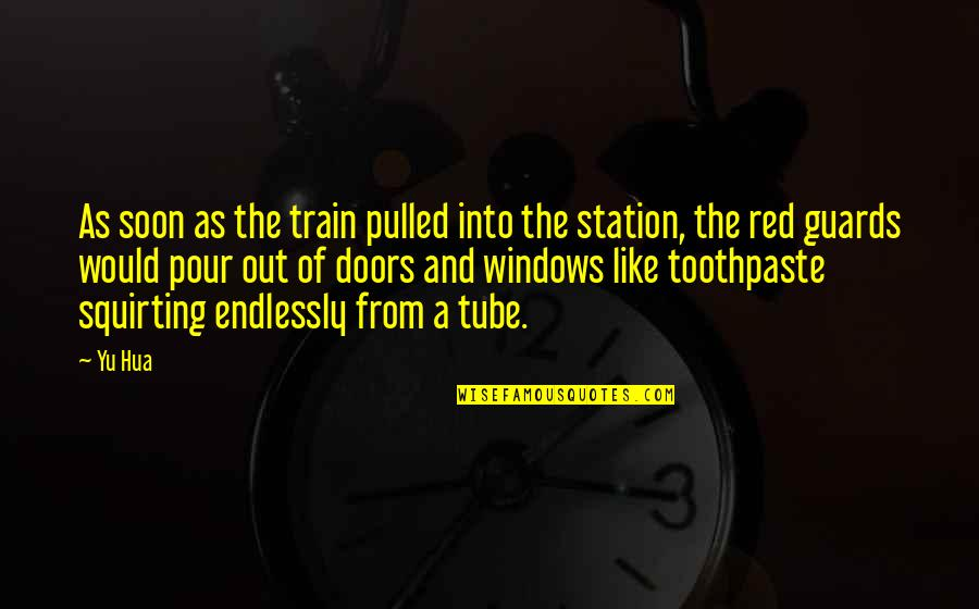 Windows 7 Quotes By Yu Hua: As soon as the train pulled into the