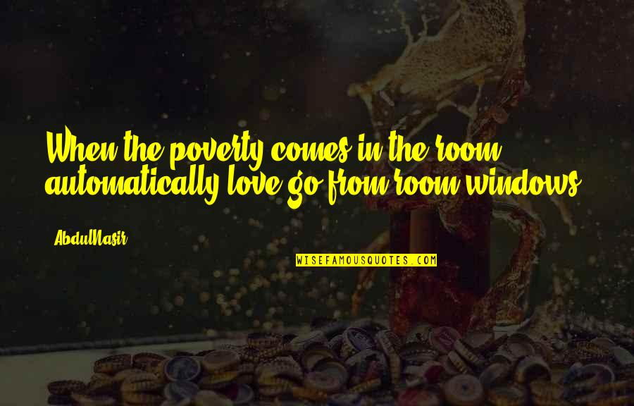 Windows And Love Quotes By AbdulNasir: When the poverty comes in the room automatically