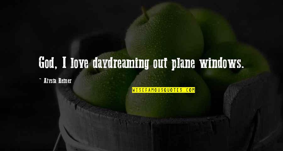 Windows And Love Quotes By Alysia Reiner: God, I love daydreaming out plane windows.