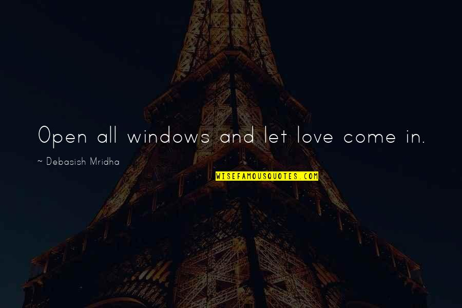 Windows And Love Quotes By Debasish Mridha: Open all windows and let love come in.