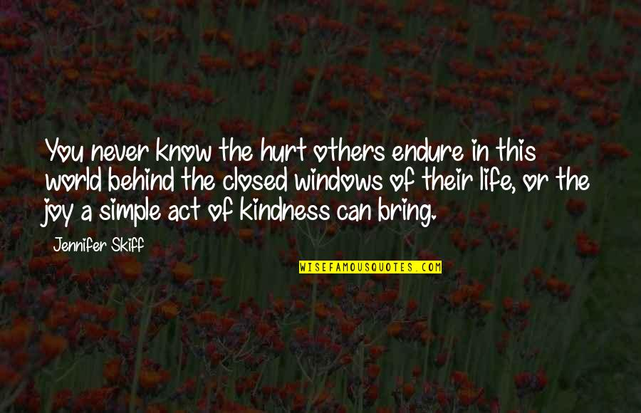 Windows And Love Quotes By Jennifer Skiff: You never know the hurt others endure in