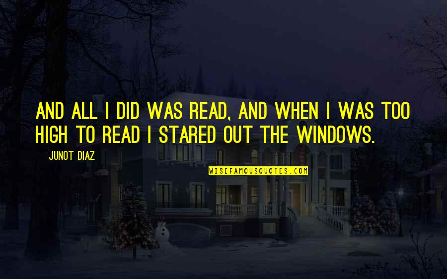 Windows And Love Quotes By Junot Diaz: And all I did was read, and when