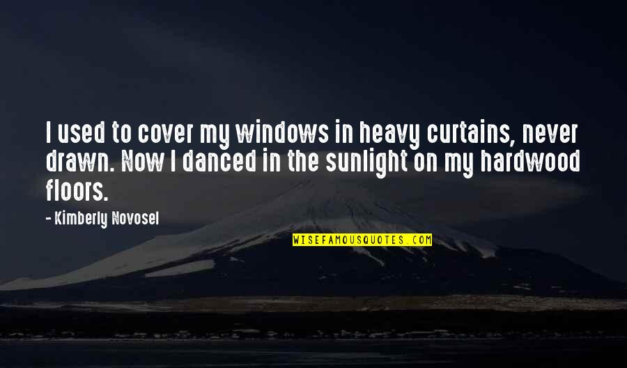 Windows And Love Quotes By Kimberly Novosel: I used to cover my windows in heavy