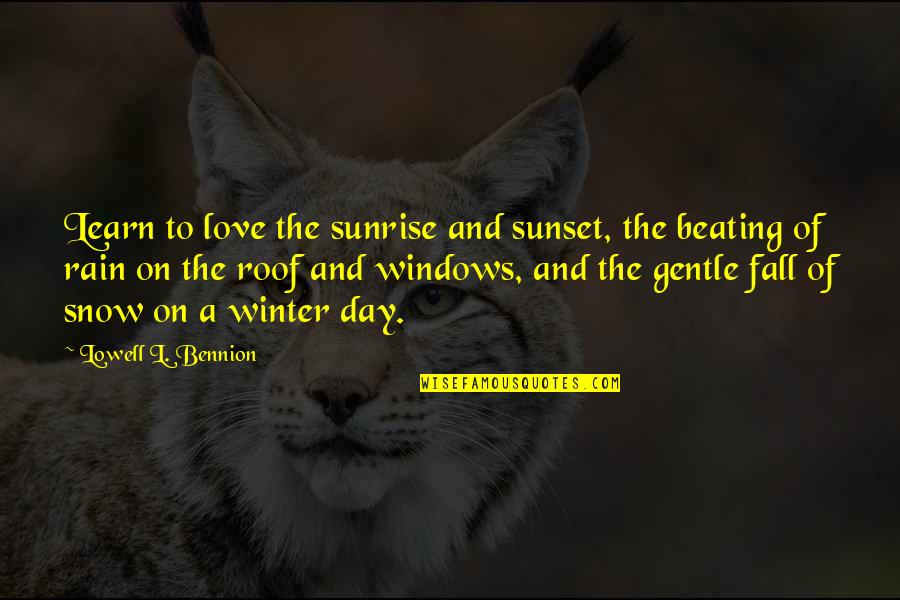 Windows And Love Quotes By Lowell L. Bennion: Learn to love the sunrise and sunset, the
