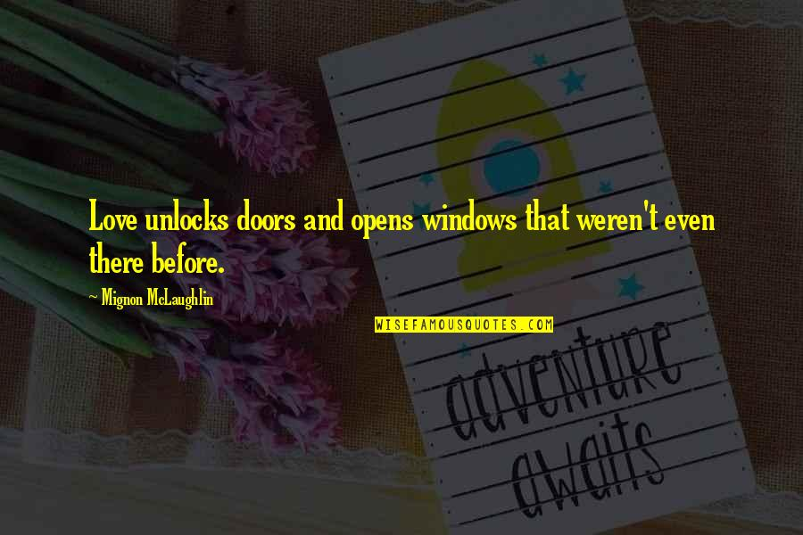 Windows And Love Quotes By Mignon McLaughlin: Love unlocks doors and opens windows that weren't