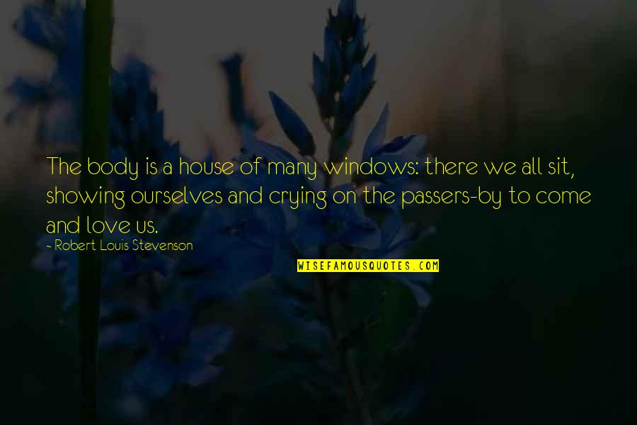 Windows And Love Quotes By Robert Louis Stevenson: The body is a house of many windows: