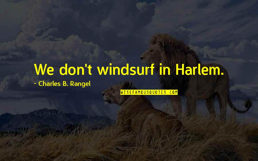 Windsurf Quotes By Charles B. Rangel: We don't windsurf in Harlem.