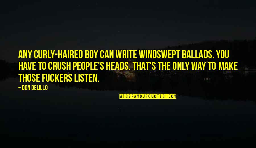 Windswept Quotes By Don DeLillo: Any curly-haired boy can write windswept ballads. You