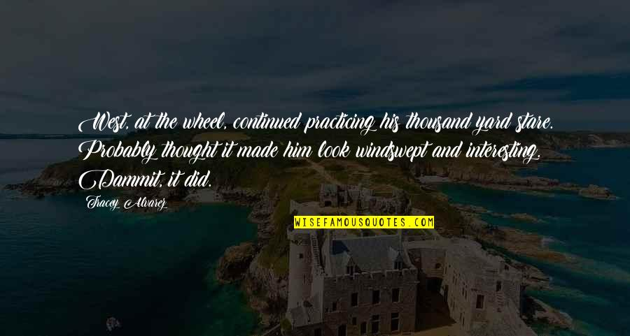 Windswept Quotes By Tracey Alvarez: West, at the wheel, continued practicing his thousand