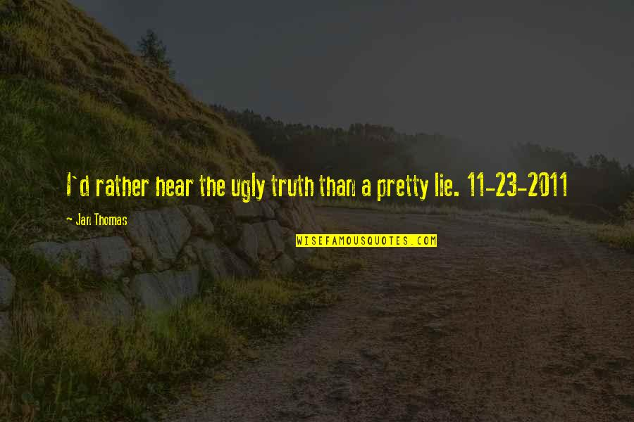 Windy And Rainy Quotes By Jan Thomas: I'd rather hear the ugly truth than a
