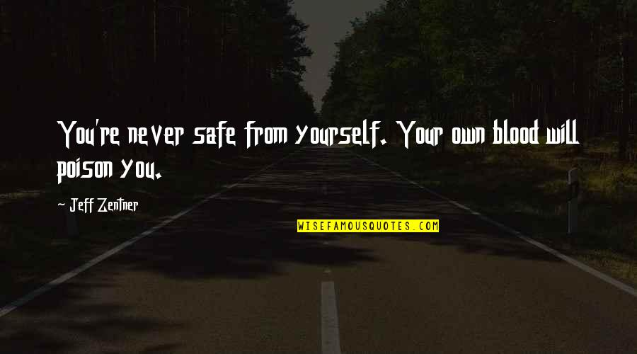 Windy And Rainy Quotes By Jeff Zentner: You're never safe from yourself. Your own blood