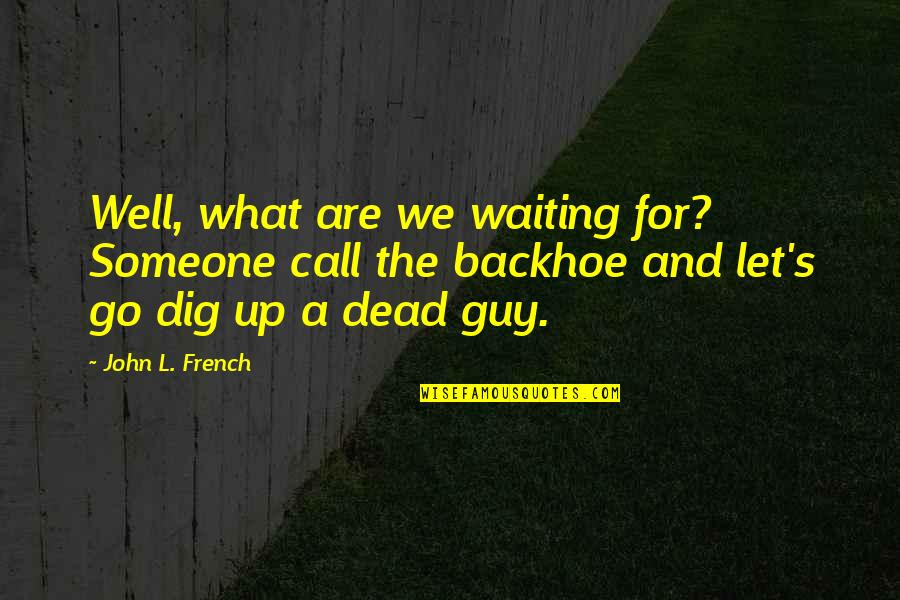 Windy And Rainy Quotes By John L. French: Well, what are we waiting for? Someone call