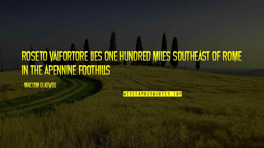 Windy And Rainy Quotes By Malcolm Gladwell: Roseto Valfortore lies one hundred miles southeast of