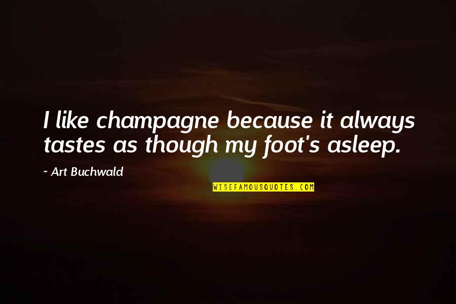 Wine And Art Quotes By Art Buchwald: I like champagne because it always tastes as