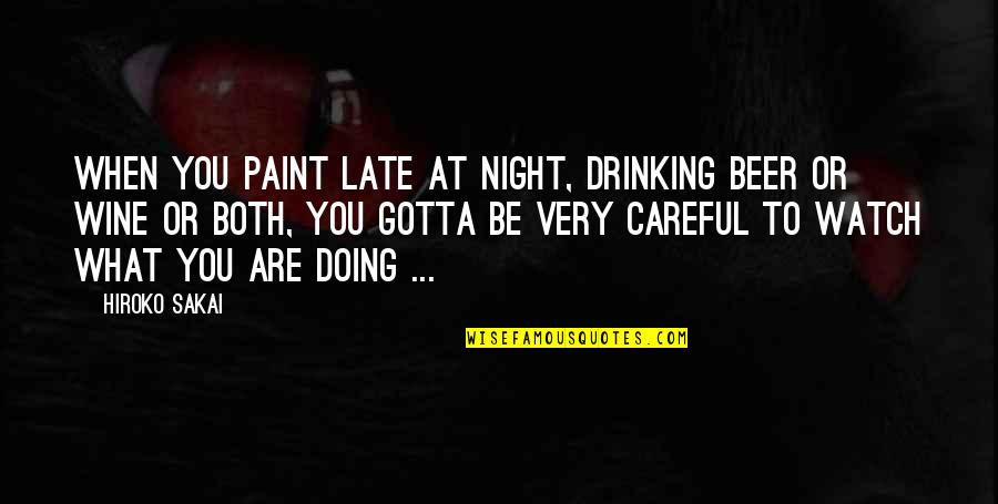 Wine And Art Quotes By Hiroko Sakai: When you paint late at night, drinking beer