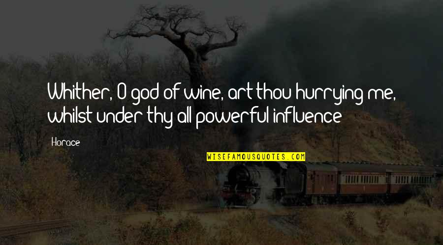 Wine And Art Quotes By Horace: Whither, O god of wine, art thou hurrying