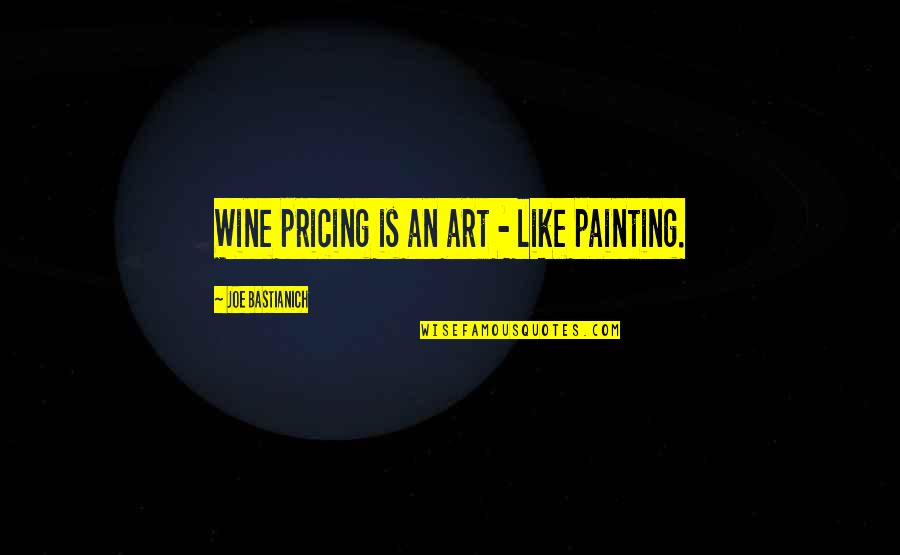 Wine And Art Quotes By Joe Bastianich: Wine pricing is an art - like painting.