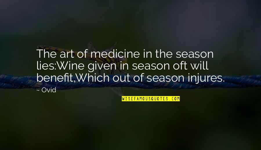 Wine And Art Quotes By Ovid: The art of medicine in the season lies:Wine