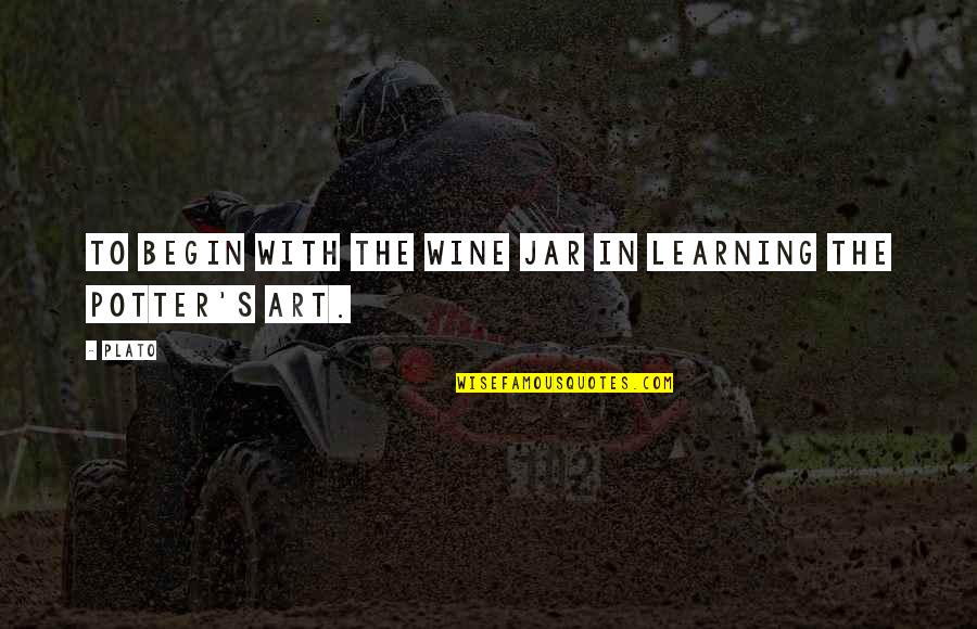 Wine And Art Quotes By Plato: To begin with the wine jar in learning